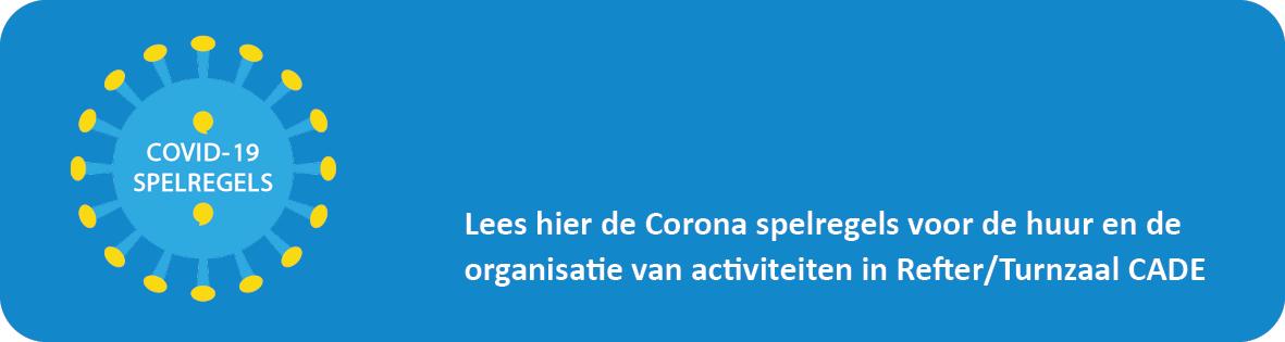 Lees hier de Corona spelregels voor de huur en de organisatie van activiteiten in Refter/Turnzaal CADE